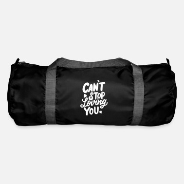 Love Love saying, Love, Cant Stop loving you - Duffle Bag