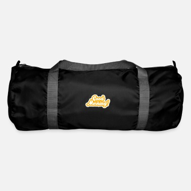 Morning Good Morning - Good morning - Duffle Bag