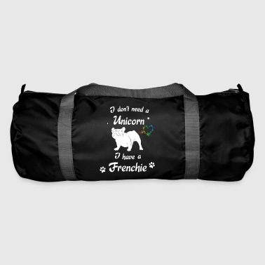 I do not need a Unicorn - I have a Frenchie - Duffel Bag