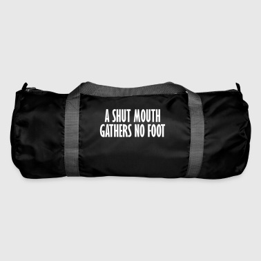 a shut mouth gathers no foot - Duffel Bag