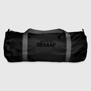 Shut up and braaap - Sac de sport