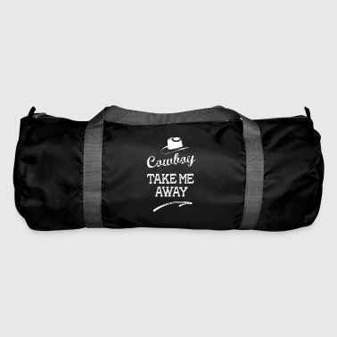 cowboy take me with Rodeo Western wild linedance - Duffel Bag