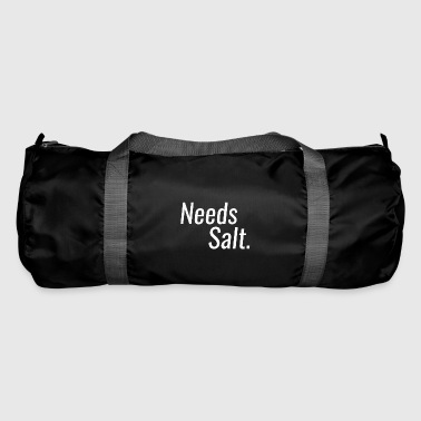 Needs Salt - Needs salt - Duffel Bag
