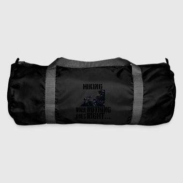 If everything goes wrong hiking climb the mountain - Duffel Bag