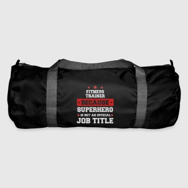 Fitness Trainer Because Superhero is not a job - Duffel Bag