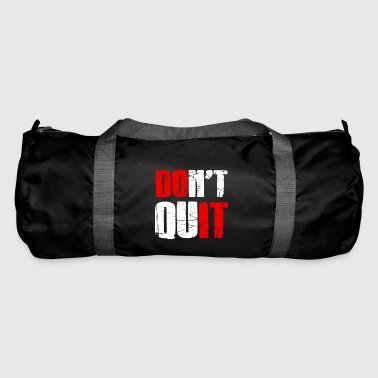 Do not quit - Do not give up - Duffel Bag