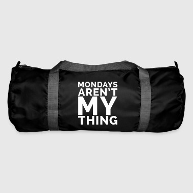 mondays arent my thing - Duffel Bag