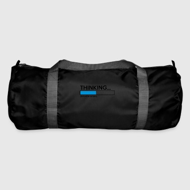 Think please be patiently funny sayings - Duffel Bag