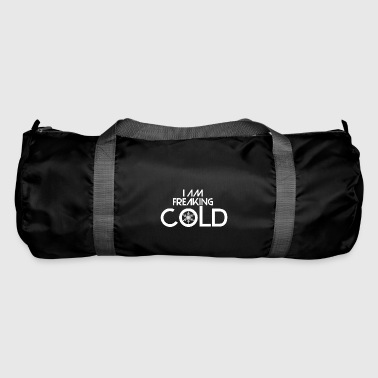 The thing is that I am freaking cold - Duffel Bag