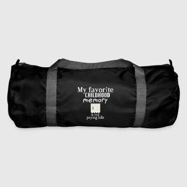 My favorite childhood is not paying bills - Duffel Bag