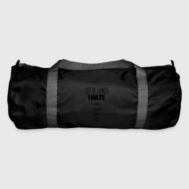 A list of things that I actually hate - Duffel Bag