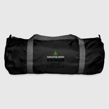 Agricultural worker is the best job you will have - Duffel Bag