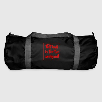 Football is for the weekend! - Duffel Bag