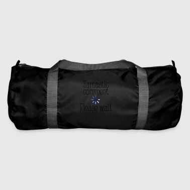 Sarcastic comment - Duffel Bag