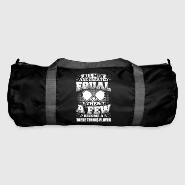 Funny Table Tennis Shirt All Men Equal - Duffel Bag