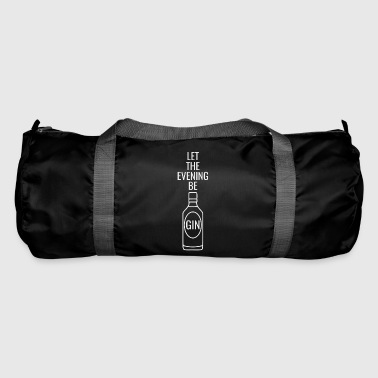 Gin Say Let the evening begin white - Duffel Bag
