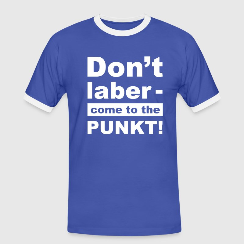 Dont laber come to the punkt - Männer Kontrast-T-Shirt