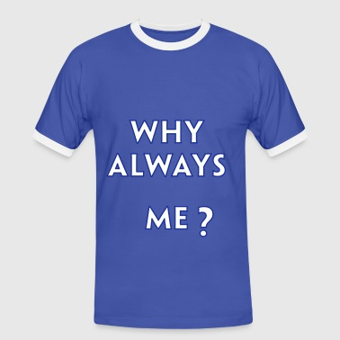 Why Always Me - Herre kontrast-T-shirt