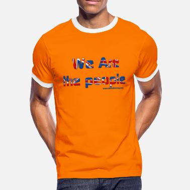 We Are The People we are the people - Men's Ringer Shirt