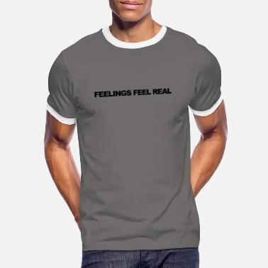 Feels Feelings feel real - Men's Ringer T-Shirt
