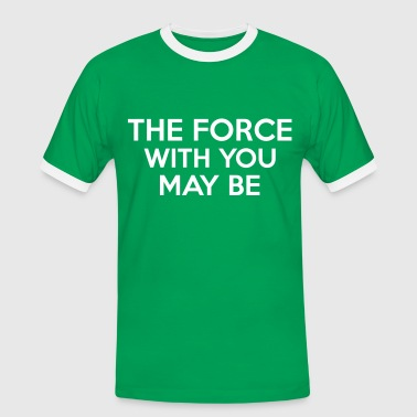 The Force With You May Be - Herre kontrast-T-shirt