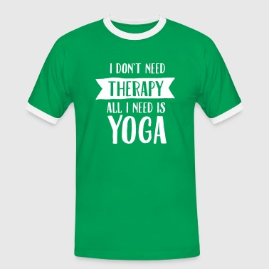 I Don't Need Therapy - All I Need Is Yoga - T-shirt contrasté Homme