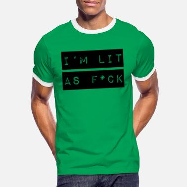 I'm lit as f * ck - Men's Ringer T-Shirt