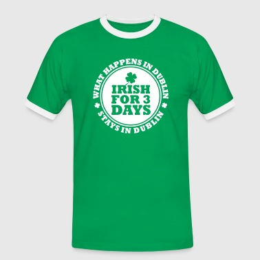 IRISH FOR 3 DAYS - FUN DUBLIN - Men's Ringer Shirt