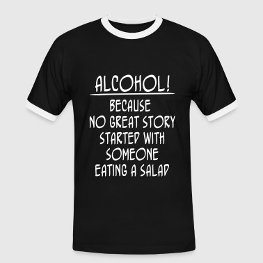No Alcohol Alcohol! Because No Great Story Started With ... - Männer Kontrast-T-Shirt