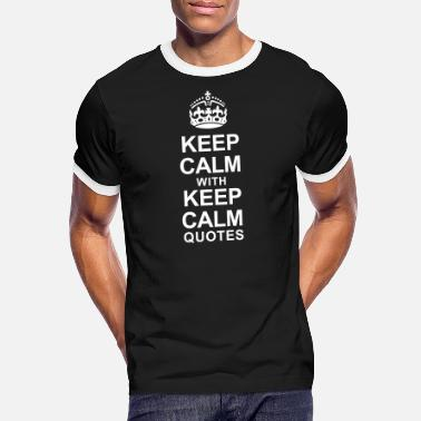 Keep Calm KEEP CALM WITH KEEP CALM QUOTES - Men's Ringer T-Shirt