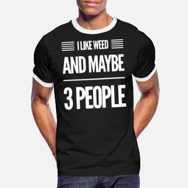 Leaf I like weed and maybe 3 people - Men's Ringer T-Shirt