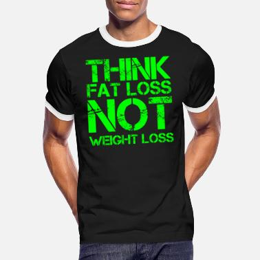 Loss think fat loss - not weight loss - Men's Ringer T-Shirt