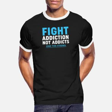 Addicted Fight Addiction Not Addicts End The Stigma - Men's Ringer T-Shirt