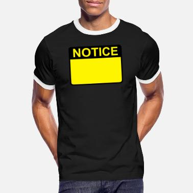 Notice Notice Sign - Men's Ringer T-Shirt