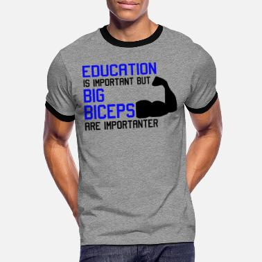 Musculus Biceps EDUCATION IS IMPORTANT - MOST IMPORTANT BICEPS - Mannen ringer T-shirt
