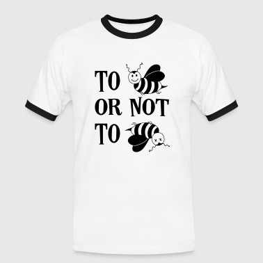 To be or not to be Bee Honey Bees Saying - Men's Ringer Shirt