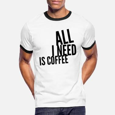 all i need is coffee. kaffee spruch. - Männer Ringer T-Shirt