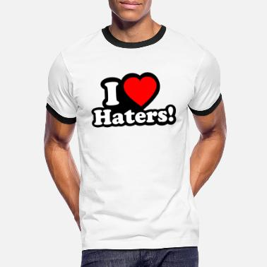 Hater I LOVE HATERS - I LOVE ENVY - Men's Ringer T-Shirt