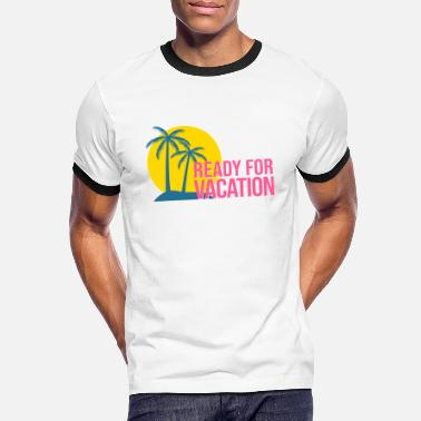 Ready For Vacation READY FOR VACATION - Men's Ringer T-Shirt