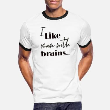 I like you with brains - Men's Ringer T-Shirt