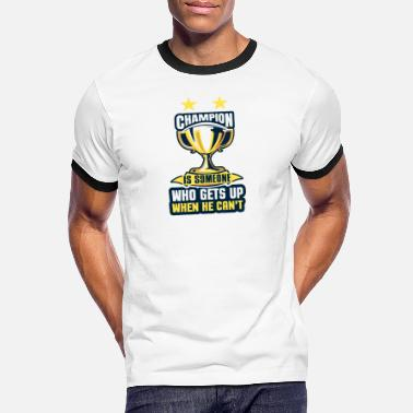 Wonder Champion is someone who gets up when he can't - Men's Ringer T-Shirt