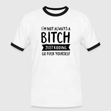 I'm Not Always A Bitch - Just Kidding... - Mannen contrastshirt
