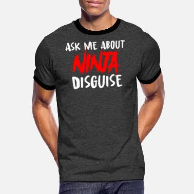 Ask Ask me about the ninja disguise - Men's Ringer T-Shirt