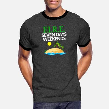FIRE Seven Days Weekends Quote Retire Early FIRE - Men's Ringer T-Shirt