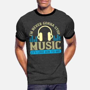 I'm never gonna stop music - Men's Ringer T-Shirt
