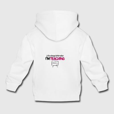 Life is always better when i am teaching - Kids' Premium Hoodie