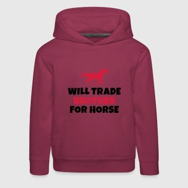 Will trade brother for horse - Kids' Premium Hoodie