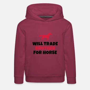 Horse Riding Will trade brother for horse - Kids' Premium Hoodie
