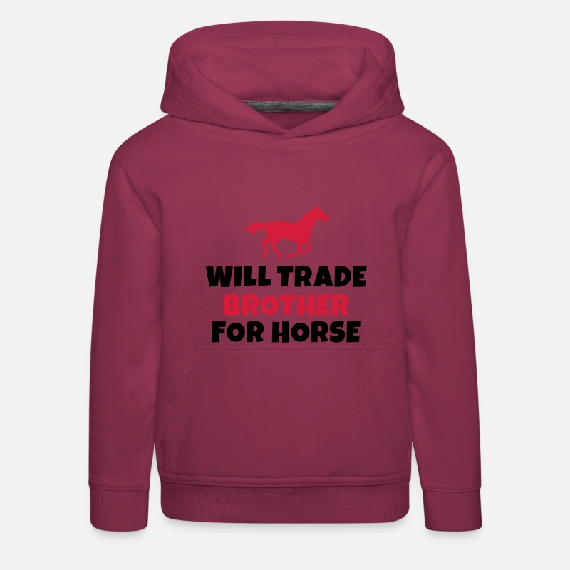 Horse Hoodies & Sweatshirts - Will trade brother for horse - Kids' Premium Hoodie bordeaux