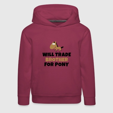 Pony Will trade brother for pony - Kids' Premium Hoodie